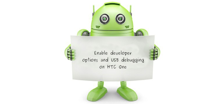 Enable Developer Options and Usb Debugging on HTC One