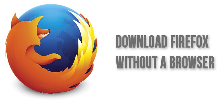 Download Firefox without a Browser